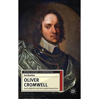 Oliver Cromwell  Gods Warrior and the English Revolution by Gentles & Ian