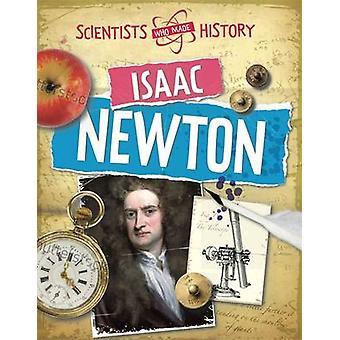 Scientifiques qui ont fait l'histoire Isaac Newton par Paul Mason