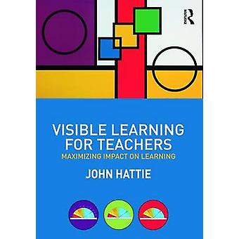 Visible Learning for Teachers - Maximizing Impact on Learning by John