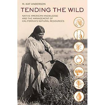 Tending the Wild - Native American Knowledge and the Management of Cal