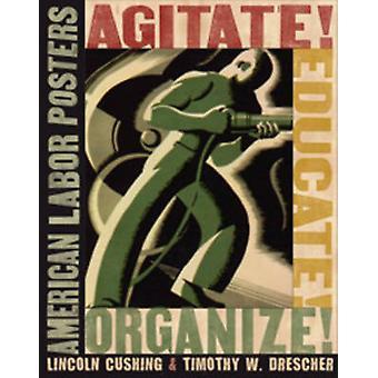 Agitate! Educate! Organize! - American Labor Posters by Lincoln Cushin