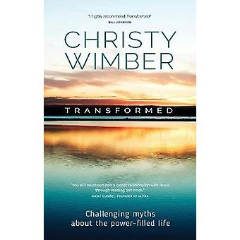 Transformed - Challenging Myths About The Power-Filled Life by Christy