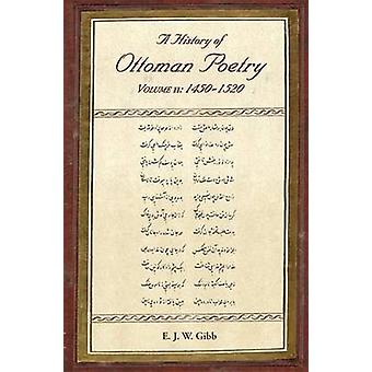 A History of Ottoman Poetry - 1450-1520 - Volume II by E. J. W. Gibb -