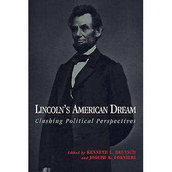 Lincoln's American Dream - Clashing Political Perspectives by Joseph R