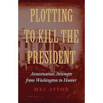 Plotten om te doden van de Voorzitter - moord op pogingen van Washingto