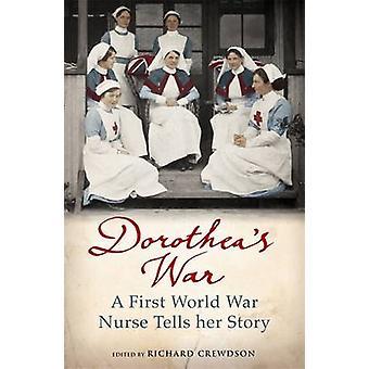 Guerra di Dorothea - un'infermiera di prima guerra mondiale racconta la sua storia di Dorothea C