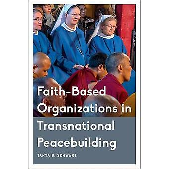 Faith-Based Organizations in Transnational Peacebuilding by Tanya Sch