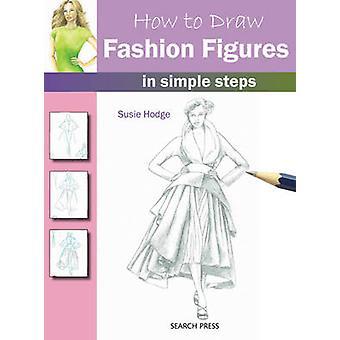 How to Draw Mode Figuren - in einfachen Schritten von Susie Hodge - 9781844