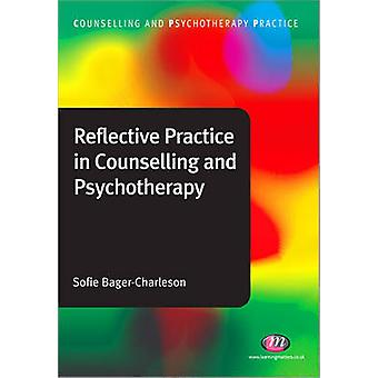 Reflective Practice in Counselling and Psychotherapy by Sofie Bager-C