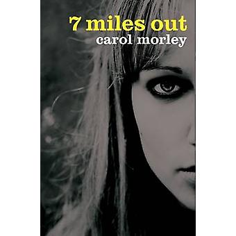 7 Miles Out by Carol Morley - 9781910536155 Book