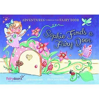 Sophie Finds a Fairy Door by Laura Sheldon - 9781910080535 Book