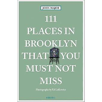 111 Places in Brooklyn That You Must Not Miss by 111 Places in Brookl