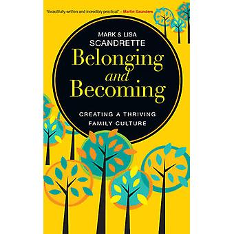 Belonging and Becoming - Creating a Thriving Family by Mark Scandrette