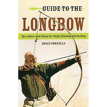 Gids voor de Longbow: Tips, advies en geschiedenis voor Target schieten en jagen