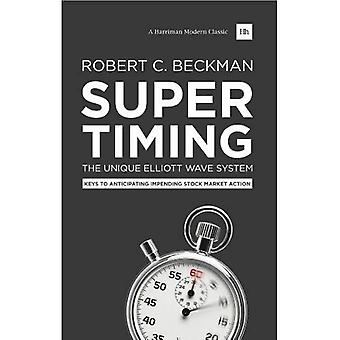 Supertiming: The Unique Elliott Wave System: Keys to anticipating impending stock market action (Harriman Modern...