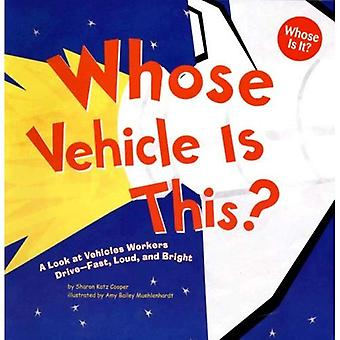 Whose Vehicle Is This?: A Look at Vehicles Workers Drive - Fast, Loud, and Bright (Whose Is It?)