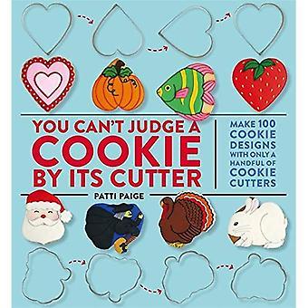 Sie können nicht beurteilen, einen Cookie durch seine Fräser: machen 100 Cookie Designs mit nur einer Handvoll von Ausstechformen
