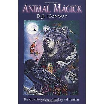 Magick animale: Art de reconnaître et de travailler avec les familiers