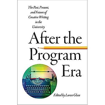 After the Program Era: The Past, Present, and Future of Creative Writing in the University (The New American Canon...