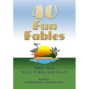Forty Fun Fables: Tales That Trick, Tickle and Teach