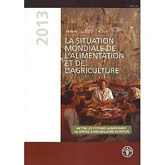 La situation mondiale de l'alimentation et de l'agriculture (SOFA) 2013: Mettre les systo+mes alimentaires au service...
