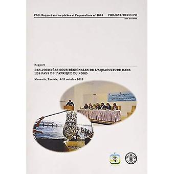Rapport des journes sous rgionales de l'aquaculture dans les pays de l'Afrique du Nord: Monastir, Tunisie, 8...