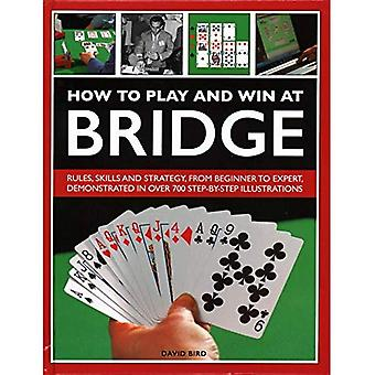 How to Play and Win at Bridge: Rules, skills and strategy, from beginner to expert, demonstrated in over 700 step-by-step illustrations