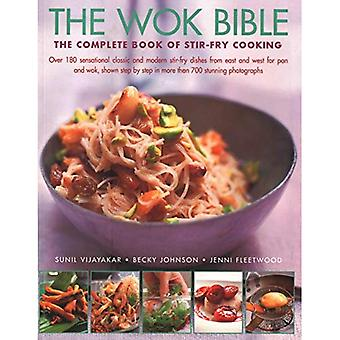 Wok Bible: The complete book of stir-fry cooking: over 180 sensational classic and modern stir-fry� dishes from east and west� for pan and wok, shown step-by-step in more than 700 stunning photographs