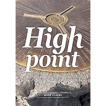 High Point  A Guide to Walking the Summits of Great Britains 85 Historic Counties by Mark Clarke