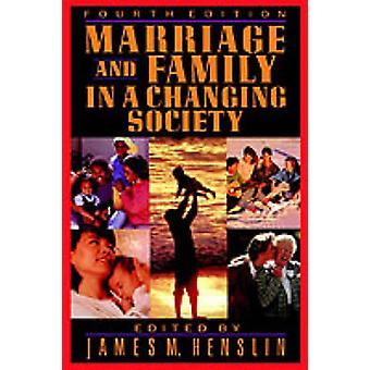 Marriage and Family in a Changing Society by Henslin & James M.