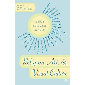 Religion Art and Visual Culture  A CrossCultural Reader by Plate & S.