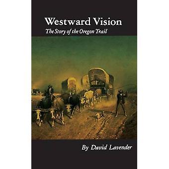 Västerut Vision historien om det Oregon Trail av lavendel & David Sievert