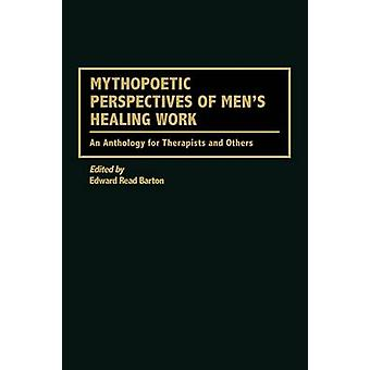 Mythopoetic Perspectives of Mens Healing Work An Anthology for Therapists and Others by Barton & Edward Read