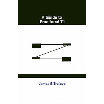 A Guide to Fractional T1 by Trulove & James