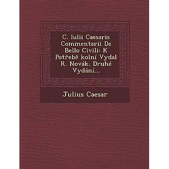 C. Iulii Caesaris Commentarii De Bello Civili K Poteb koln Vydal R. Novk. Druh Vydn... by Caesar & Julius
