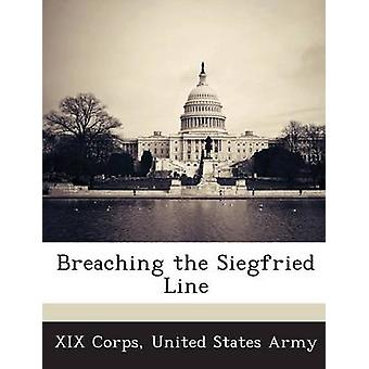 Breaching the Siegfried Line by XIX Corps & United States Army