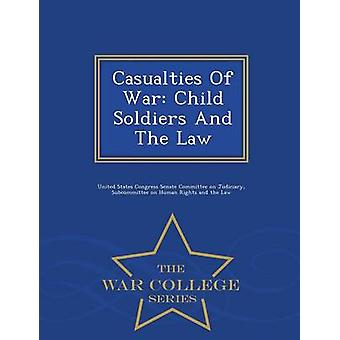 Casualties Of War Child Soldiers And The Law  War College Series by United States Congress Senate Committee