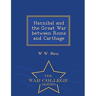 Hannibal and the Great War between Rome and Carthage  War College Series by How & W W.