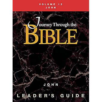 Journey Through the Bible Volume 12 John Leaders Guide by Willhauck & Susan