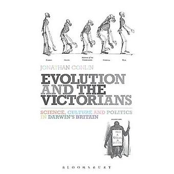 Evolution and the Victorians Science Culture and Politics in Darwins Britain by Conlin & Jonathan