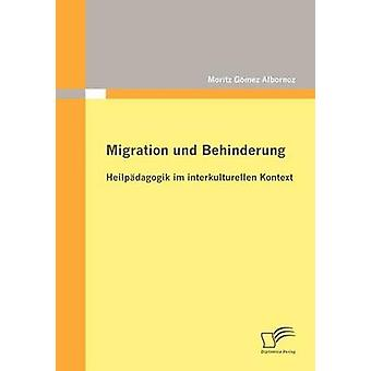 Migration und Behinderung Heilpdagogik im interkulturellen Kontext by Gmez Albornoz & Moritz