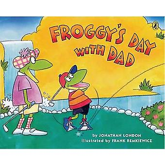 Froggy's Day with Dad by Jonathan London - Frank Remkiewicz - 9780142