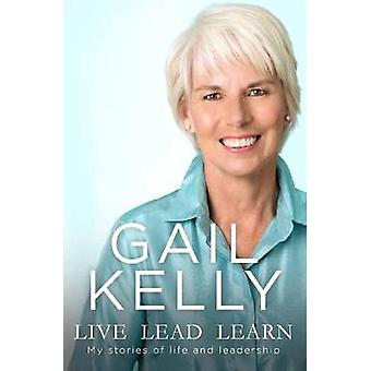 Live Lead Learn - My Stories of Life and Leadership by Gail Kelly - 97
