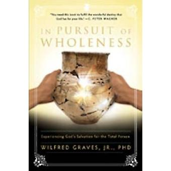 In Pursuit of Wholeness - Experiencing God's Salvation for the Total P