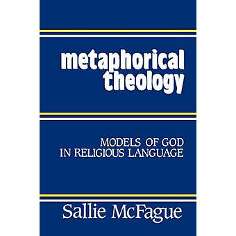 Metaphorical Theology - Models of God in Religious Language by Sallie