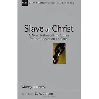 The Slave of Christ - The Age of Spurgeon and Moody by Murray J Harris