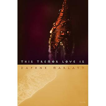 This Tremor Love is by Daphne Marlatt - 9780889224506 Book