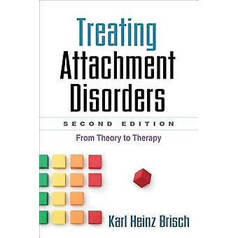 Treating Attachment Disorders - Second Edition - From Theory to Therap