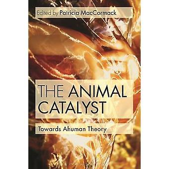 The Animal Catalyst - Towards Ahuman Theory by Patricia MacCormack - 9