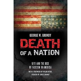 Death of a Nation - 9/11 and the Rise of Fascism in America by George